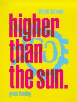 """""""Primal Scream"""": Higher Than the Sun by Fleming, Grant Paperback Book The Cheap"""