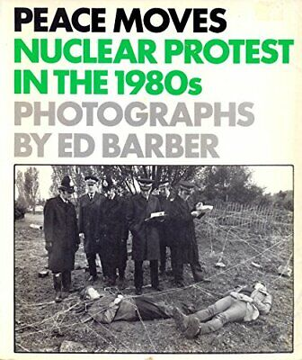Peace Moves: Nuclear Protest in the 1980's - Photo... by James Cameron Paperback