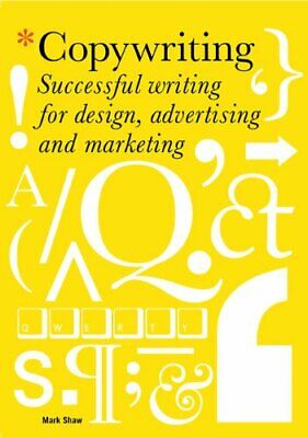 Copywriting: Successful Writing for Design, Advertisin... by Mark Shaw Paperback