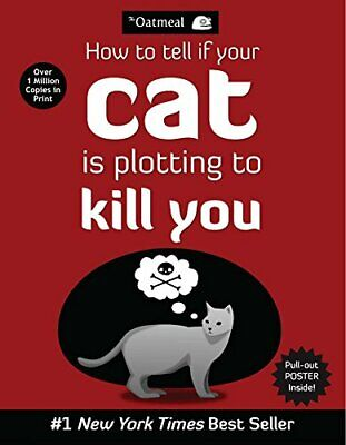 How to Tell If Your Cat Is Plotting to Kill You (The Oatmeal) by Inman, Matthew