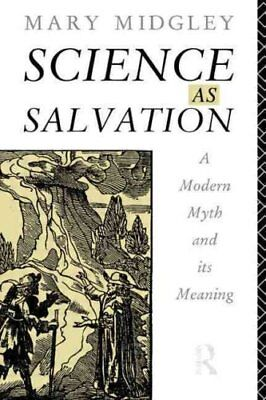 Science as Salvation: A Modern Myth and Its Meaning by Mary Midgley...