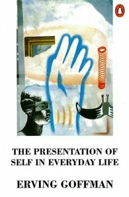 The Presentation of Self in Everyday Life by Erving Goffman 9780140135718