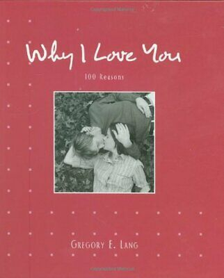 Why I Love You: 100 Reasons by Lang, Gregory E. Hardback Book The Cheap Fast