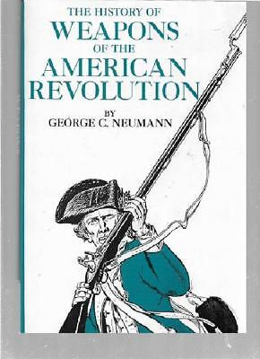 The History of Weapons of the American Revolution George C. Neumann 373 pages