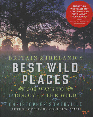 Britain & Ireland's Best Wild Places: 500 Ways to Discover the Wild by