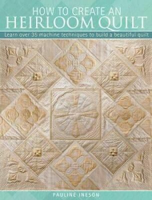 NEW How to Create an Heirloom Quilt By PAULINE INESON Paperback Free Shipping