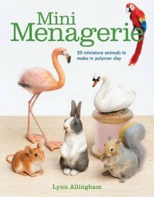 Mini Menagerie 20 Miniature Animals to Make in Polymer Clay 9781784944599