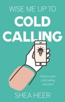 Wise Me Up to Cold Calling by Shea Heer 9781912575619 (Paperback, 2018)