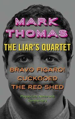 The Liar's Quartet: Bravo Figaro!, Cuckooed, The Red Shed - Pl... by Mark Thomas