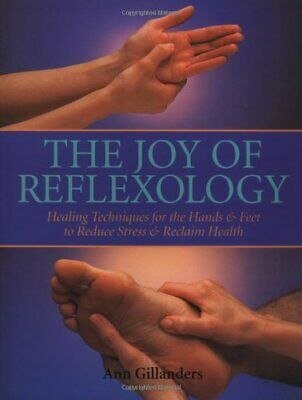 The Joy of Reflexology: Healing Techniques for the Hands a... by Gillanders, Ann
