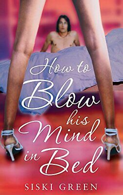 How To Blow His Mind In Bed by Green, Siski Paperback Book The Cheap Fast Free