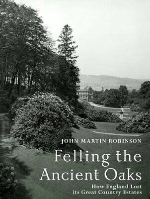 Felling the Ancient Oaks: How England Lost its Great ... by Martin Robinson, Joh