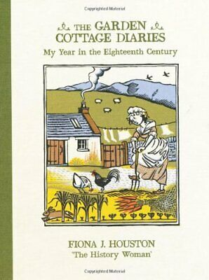 The Garden Cottage Diaries: My Year in the Eight... by Fiona J. Houston Hardback