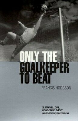 Only the Goalkeeper to Beat by Hodgson, Francis Paperback Book The Cheap Fast