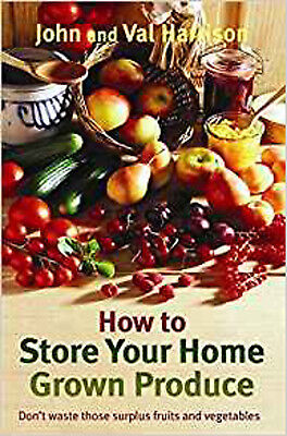 How to Store Your Home Grown Produce, New, Val Harrison, John Harrison Book