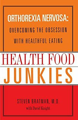 Health Food Junkies: Overcoming the Obsession with Healthf... by Bratman, Steven