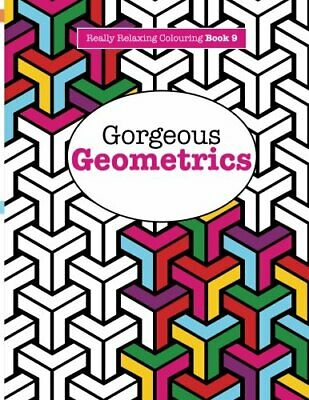 Really RELAXING Colouring Book 9: Gorgeous Geometrics: Vo... by James, Elizabeth