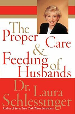The Proper Care and Feeding of Husbands by Schlessinger, Dr Laura C Book The