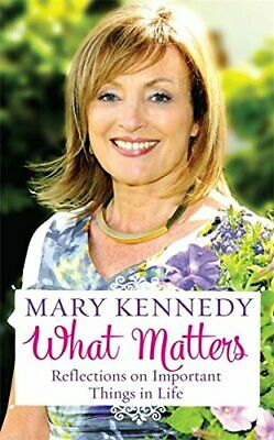 What Matters: Reflections on Important Things in Life by Kennedy, Mary Book The