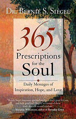 365 Prescriptions for the Soul: Daily Messag... by Siegel M.D., Bernie  Hardback