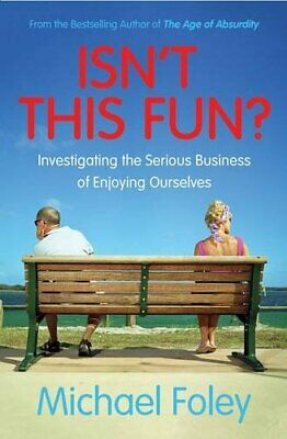 Isn't This Fun?: Investigating the Serious Business  by Michael Foley 1471154823