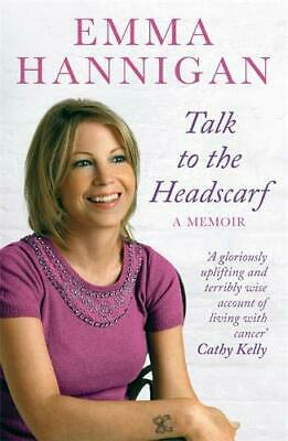 Talk To The Headscarf: A memoir by Hannigan, Emma Paperback Book The Cheap Fast