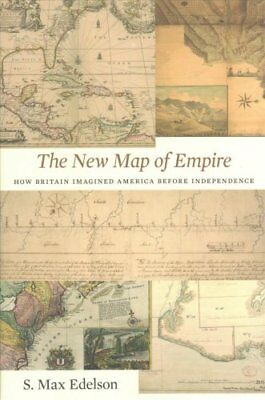 The New Map of Empire How Britain Imagined America Before Indep... 9780674972117
