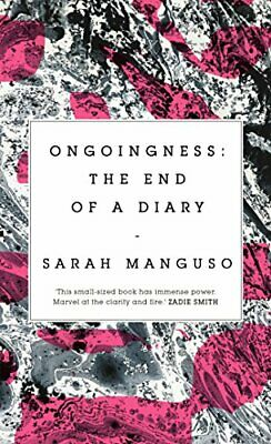Ongoingness: the End of a Diary by Manguso, Sarah Book The Fast Free Shipping