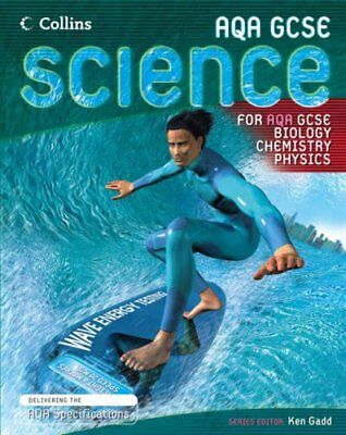 GCSE Science for AQA - Biology, Chemistry, Physics Student Book By Ken Gadd
