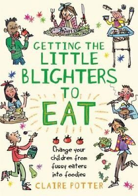 Getting the Little Blighters to Eat Change your children from f... 9781408190746