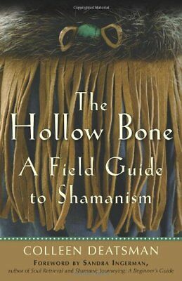 Hollow Bone: A Field Guide to Shamanism by Colleen Deatsman Book The Fast Free