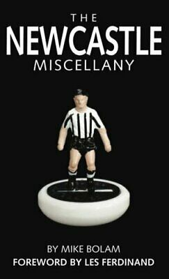 The Newcastle United Miscellany: The Ultimate Book of... by Bolam, Mike Hardback