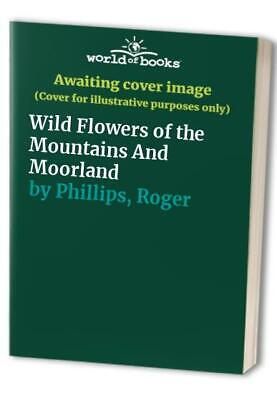 Wild Flowers of the Mountains And Moorland by Phillips, Roger Hardback Book The