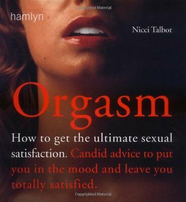 Orgasm: How to Get the Ultimate Satisfaction by Talbot, Nicci Paperback Book The