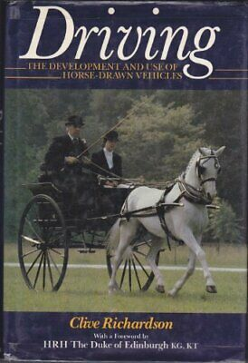Driving: Development and Use of Horse-drawn Veh... by Richardson, Clive Hardback