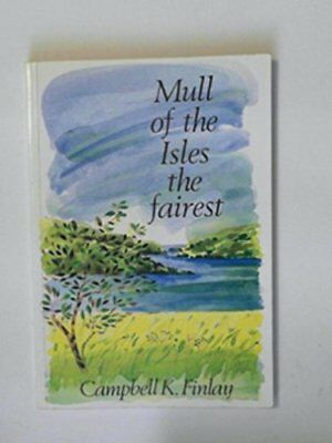 Mull: Mull of the Isles the Fairest - Autobi... by Finlay, Campbell K. Paperback