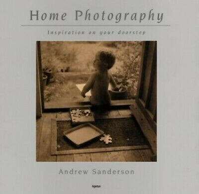 Home Photography: Inspiration on Your Doors... by Sanderson, Andrew A. Paperback