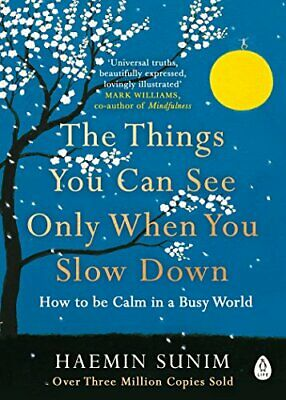 The Things You Can See Only When You Slow Down: How to be Ca... by Sunim, Haemin