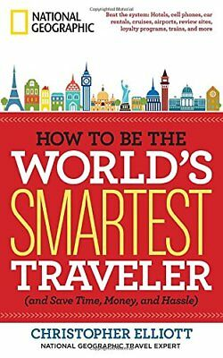 How to Be the World's Smartest Traveler (and Save Tim... by Elliott, Christopher