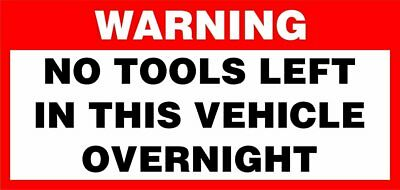 """Auto Sticker Decal Vinyl - WARNING """"No Tools left in this vehicle overnight"""""""