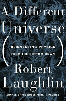 A Different Universe: Reinventing Physics from ... by Laughlin, Robert Paperback