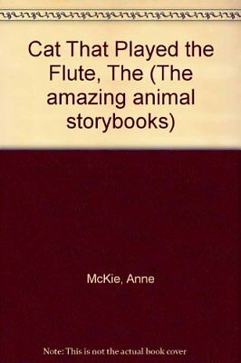 Cat That Played the Flute, The (The amazing animal storybooks) By Anne McKie, K