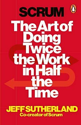 Scrum: The Art of Doing Twice the Work in Half the Time by Sutherland, J.J. The