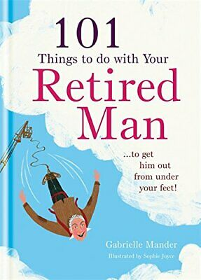 101 Things to Do With a Retired Man: ... to Get Him Out ... by Mander, Gabrielle