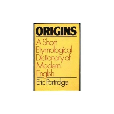 Origins: A Short Etymological Dictionary of Modern English by Partridge, Eric