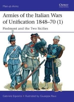 Armies of the Italian Wars of Unification 1848-70 1 Piedmont an... 9781472819499