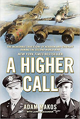 A Higher Call: The Incredible True Story of Heroism and Chivalry by Adam Makos