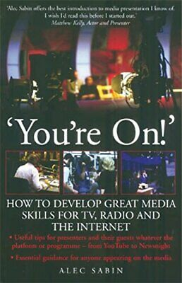 You're On!: How to develop great media skills for TV... by Sabin, Alec Paperback
