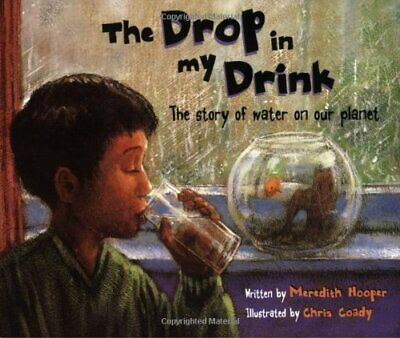 The Drop in My Drink: The Story of Water on Our ... by Meredith Hooper Paperback