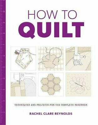 NEW How to Quilt By Rachel Clare Reynolds Paperback Free Shipping